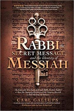 THE RABBI -- THE SECRET MESSAGE AND THE IDENTITY OF MESSIAH